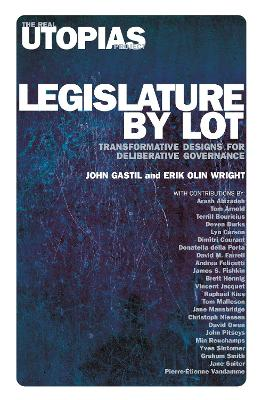 Legislature by Lot: Transformative Designs for Deliberative Governance by John Gastil