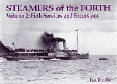 Steamers of the Forth Firth Services and Excursions v. 2 by Ian Brodie