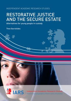 Restorative Justice and the Secure Estate: Alternatives for Young People in Custody by Theo Gavrielides