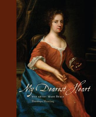 My Dearest Heart: The Artist Mary Beale (1633-1699) by Penelope Hunting
