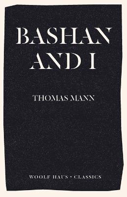 Bashan and I: A Man and His Dog by Thomas Mann