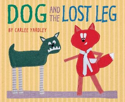Dog and the Lost Leg by Carlee Yardley