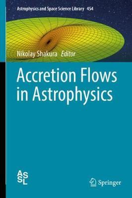 Accretion Flows in Astrophysics by Nikolay Shakura