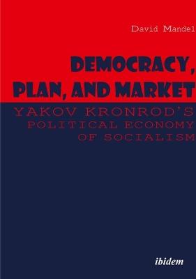 Democracy, Plan, and Market by David Mandel