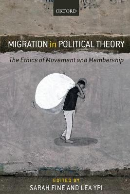 Migration in Political Theory: The Ethics of Movement and Membership by Sarah Fine