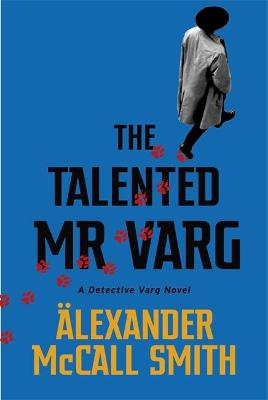The Talented Mr Varg: A Detective Varg novel by Alexander McCall Smith