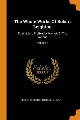 The Whole Works of Robert Leighton: To Which Is Prefixed a Memoir of the Author; Volume 4 book