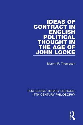 Ideas of Contract in English Political Thought in the Age of John Locke by Martyn P. Thompson