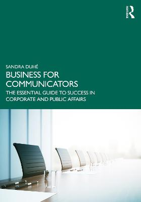 Business for Communicators: The Essential Guide to Success in Corporate and Public Affairs book