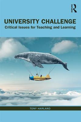 University Challenge: Critical Issues for Teaching and Learning by Tony Harland