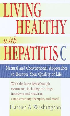 Living Well With Hepatitis C by Harriet A. Washington