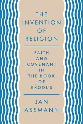 The Invention of Religion by Jan Assmann