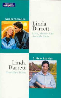Love, Money And Amanda Shaw/True-Blue Texan by Linda Barrett