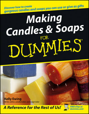 Making Candles & Soaps for Dummies by Kelly Ewing