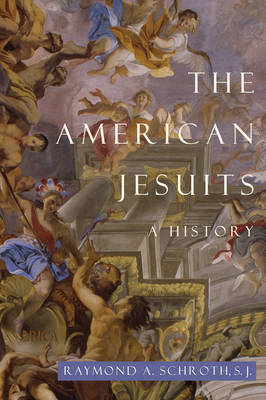 The American Jesuits by Raymond A. Schroth
