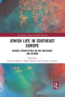 Jewish Life in Southeast Europe: Diverse Perspectives on the Holocaust and Beyond by Katerina Kralova