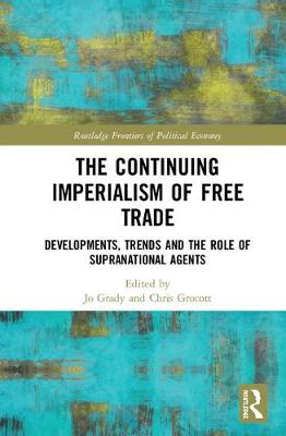 The Continuing Imperialism of Free Trade: Developments, Trends and the Role of Supranational Agents book