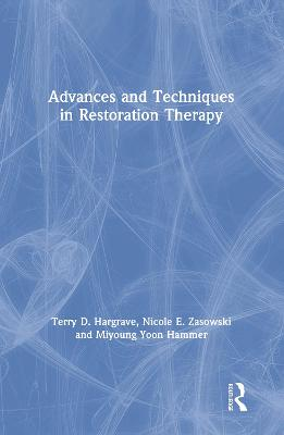 Advances and Techniques in Restoration Therapy by Terry D. Hargrave