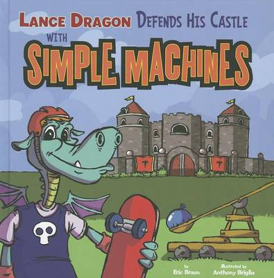 Lance Dragon Defends His Castle with Simple Machines by Eric Braun