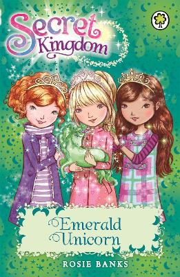 Secret Kingdom: Emerald Unicorn by Rosie Banks