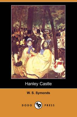 Hanley Castle (Dodo Press) by W S Symonds
