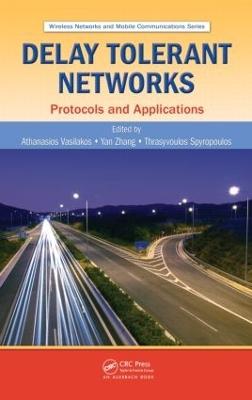 Delay Tolerant Networks by Athanasios V. Vasilakos