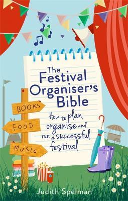 The Festival Organiser's Bible by Judith Spelman