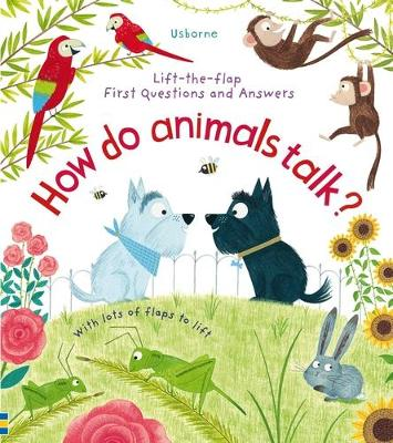 Lift-the-Flap First Questions and Answers How Do Animals Talk? by Katie Daynes