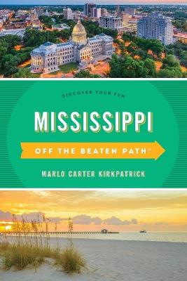 Mississippi Off the Beaten Path (R): Discover Your Fun by Marlo Carter Kirkpatrick