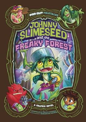 Johnny Slimeseed and the Freaky Forest: A Graphic Novel by Stephanie True Peters