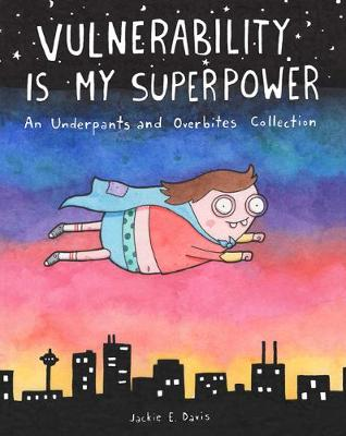 Vulnerability Is My Superpower: An Underpants and Overbites Collection book
