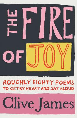 The Fire of Joy: Roughly 80 Poems to Get by Heart and Say Aloud book