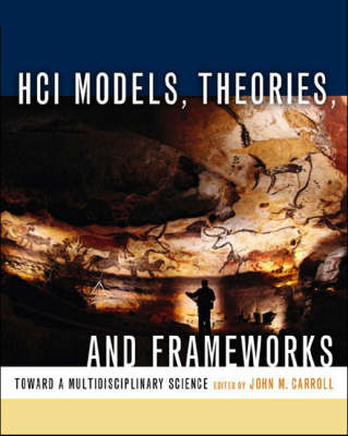 HCI Models, Theories and Frameworks: Toward a Multidisciplinary Science by John M. Carroll