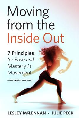 Moving from the Inside Out: 7 Principles for Ease and Mastery in Movement A Feldenkrais Approach by Lesley McLennan
