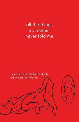 all the things my mother never told me by Daniella Deutsch