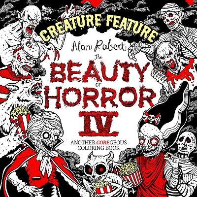 Beauty of Horror 4: Creature Feature Colouring Book by Alan Robert