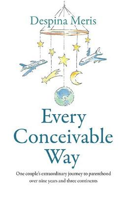 Every Conceivable Way: One couple's extraordinary journey to parenthood over nine years and three continents book