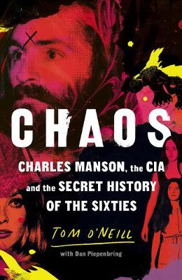 Chaos: Charles Manson, the CIA and the Secret History of the Sixties by Tom O'Neill