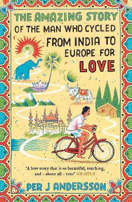 The Amazing Story of the Man Who Cycled from India to Europe for Love by Per J. Andersson