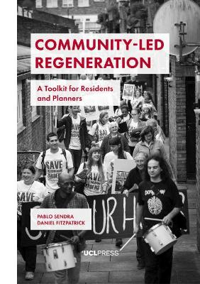 Community-Led Regeneration: A Toolkit for Residents and Planners by Pablo Sendra