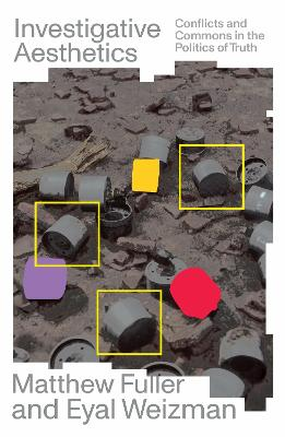 Investigative Aesthetics: Conflicts and Commons in the Politics of Truth book
