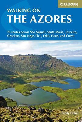 Walking on the Azores: 70 routes across Sao Miguel, Santa Maria, Terceira, Graciosa, Sao Jorge, Pico, Faial, Flores and Corvo by Paddy Dillon