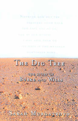 The Dig Tree: the Story of Burke and Wills by Sarah Murgatroyd
