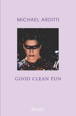 Good Clean Fun by Michael Arditti