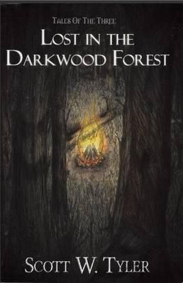 Lost in the Darkwood Forest by Scott W. Tyler