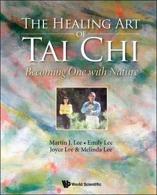Healing Art Of Tai Chi, The: Becoming One With Nature by Martin J. Lee
