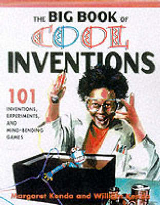 Big Book of Cool Inventions: 101 Inventions, Experiments and Mind-bending Games by Margaret Kenda
