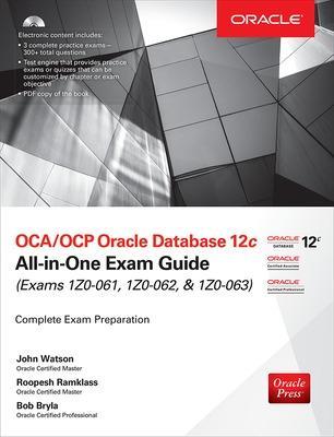OCA/OCP Oracle Database 12c All-in-One Exam Guide (Exams 1Z0-061, 1Z0-062, & 1Z0-063) by John Watson
