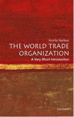 The World Trade Organization: A Very Short Introduction by Amrita Narlikar
