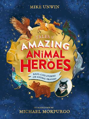 Tales of Amazing Animal Heroes: With an introduction from Michael Morpurgo by Mike Unwin